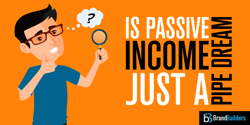 Is passive income just a pipe dream